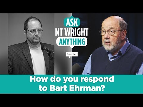 How do you respond to Bart Ehrman? // Ask NT Wright Anything