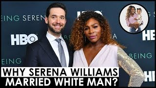 WHY SERENA MARRIED WHITE MAN? SERENA WILLIAMS EXPLAINS WHY SHE CHOSE TO MARRY A WHITE MAN