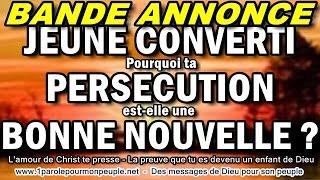 Jeune converti à Jésus-Christ, Pourquoi ta persécution est une bonne nouvelle ? - (Bande annonce)