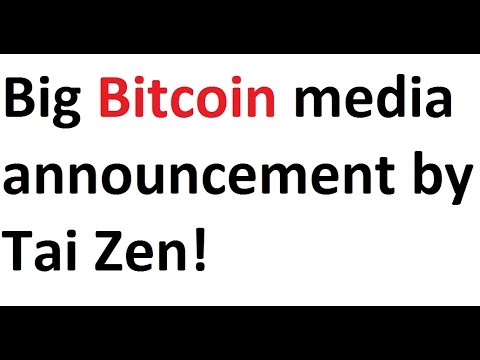 Big Bitcoin Media Announcement By Tai Zen!