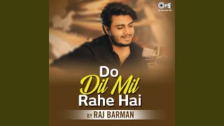 Do Dil Mil Rahe Hain By Raj Barman (Cover) mp3 song download