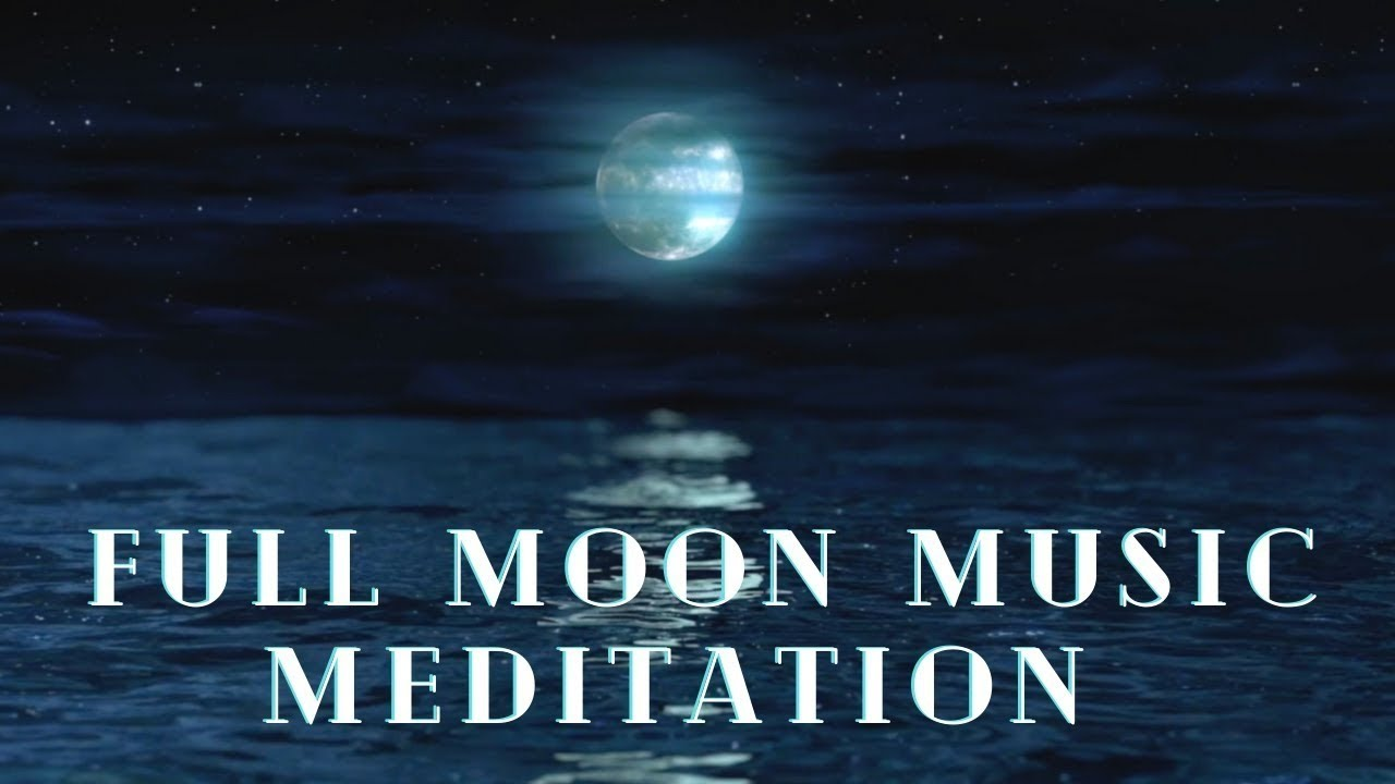Full Moon Meditation 3 Hours Deep Music Meditation Youtube