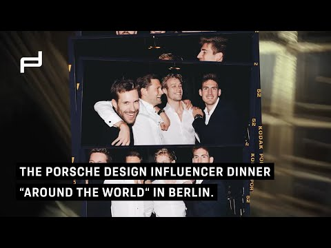 "Porsche Design Influencer-Dinner ""Around the World"" in Berlin"