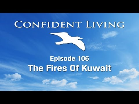 Confident Living Ep. 106: The Fires Of Kuwait