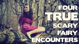 Four TRUE Scary Encounters with REAL FAIRIES (True Encounters With Real Fairies Series)