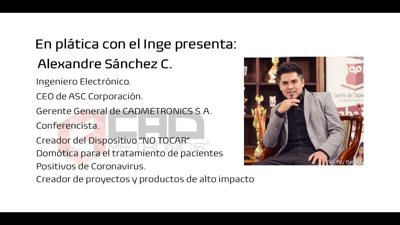 En platica con el Inge presenta: Alexandre Sánchez C. Ingeniero Electrónico desde Ecuador