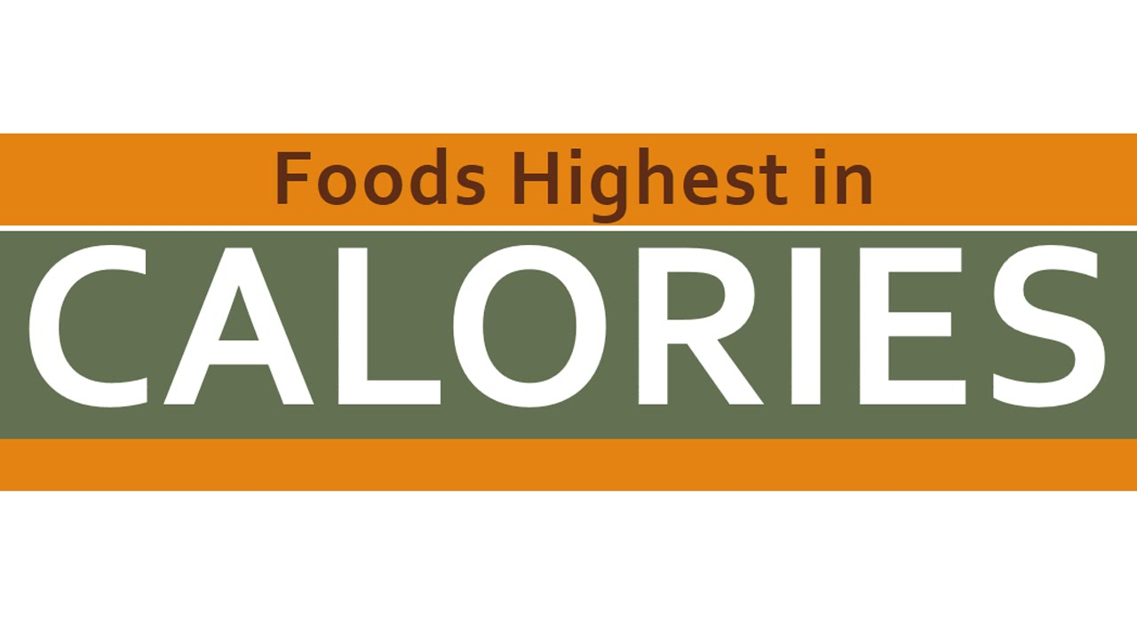 Foods Highest In Calories Calorie Rich Foods For Weight Gain