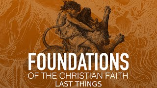 Foundations of The Christian Faith - Last Things