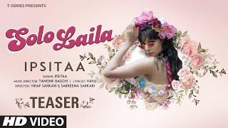 Solo Laila Song Teaser ► Ipsitaa, Vayu, Tanishk Bagchi   Releasing 20 Feb