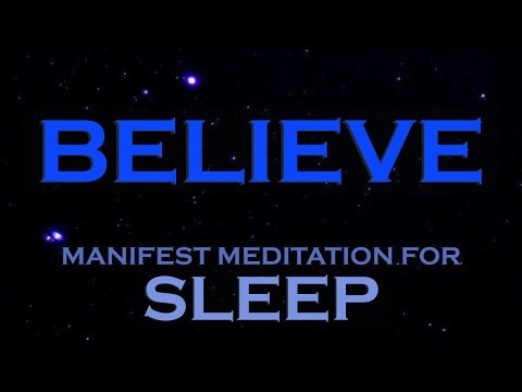 BELIEVE - Manifest Anything With The Power Of Belief - A Sleep Meditation