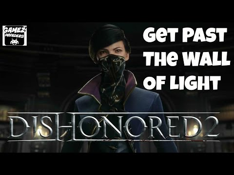DISHONORED 2! Campaign (Get Past The Wall Of Light) STRATEGY GUIDE 6 Xbox One/Ps4/Steam