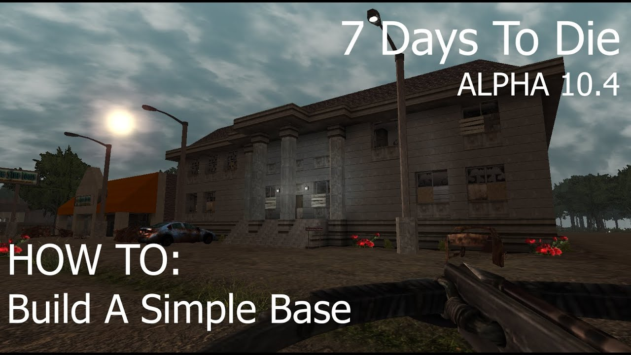 how to build a simple base 7 days to die alpha 10 4 youtube. Black Bedroom Furniture Sets. Home Design Ideas