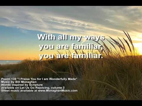 I Praise You for I Am Wonderfully Made Psalm139  Bill Monaghan LYRICS