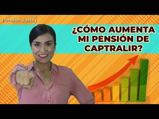 ¿Cómo puede incrementar mi pensión de CAPTRALIR? | Pensión Justa