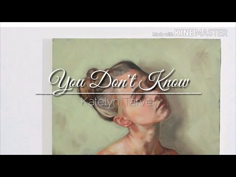 You Don't know - Katelyn Tarver (Lyrics)