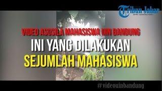 Download Video VIDEO UIN BANDUNG-Ini yang Dilakukan Sejumlah Mahasiswa di Lokasi Aksi Asusila Itu MP3 3GP MP4