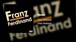 Franz Ferdinand - Michael  | Franz Ferdinand