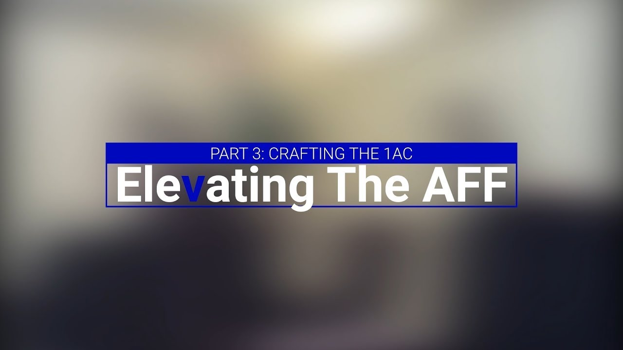 Elevating The AFF, Part 3---Crafting the 1AC