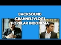 Backsound ChannelVlog Terpopuler Indonesia