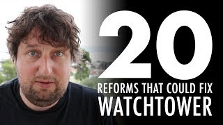 20 Reforms That Could Fix Watchtower
