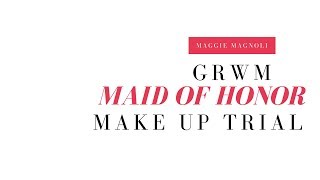 (MOH) Maid Of Honor Make Up Trial - Maggie Magnoli