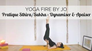 Dynamiser & Apaiser - Pratique Sthira/Sukha - Yoga Fire By Jo