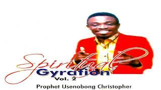 Prophet Usenobong Christopher - Spiritual Gyration 2 ( Audio)