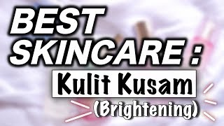 Gambar cover BEST SKINCARE PRODUCTS Buat Kulit Kusam (Brightening) | suhaysalim