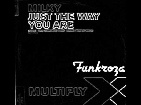 Milky - Just The Way You Are (Liquid People Vocal Mix)
