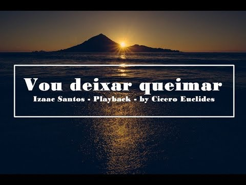 Vou Deixar Queimar | Izaac Santos | Playback | by Cicero Euclides