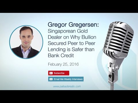 Gregor Gregersen: Singapore Gold Dealer - Why Bullion Secured P2P Lending is Safer than Bank Credit