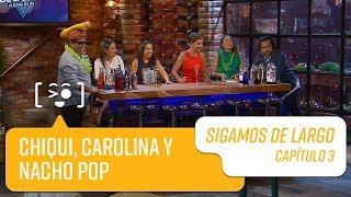 Capítulo 3: Chiqui Aguayo, Carolina Paulsen y Nacho Pop   Sigamos de Largo 2019
