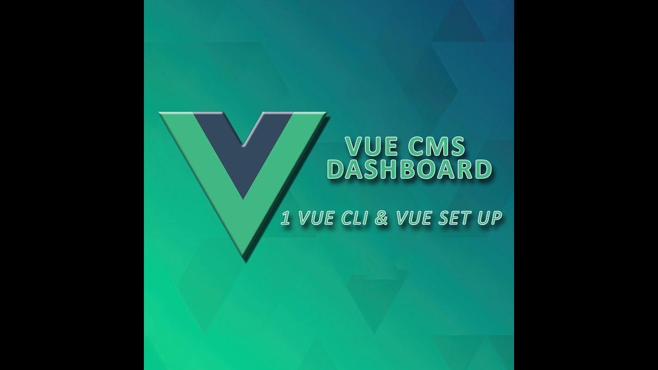 Vue Dashboard | Vue CLI and Vue js Set up - 1