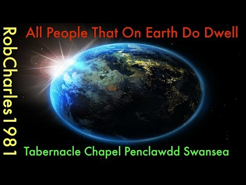 All People That On Earth Do Dwell: Tabernacle Chapel Penclawdd Swansea