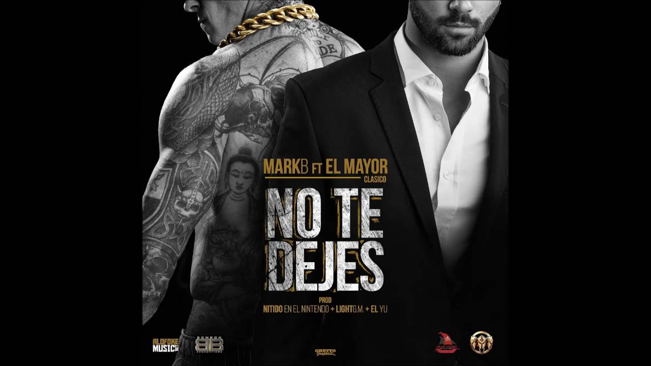 Mark B ft El Mayor Clasico - No te dejes