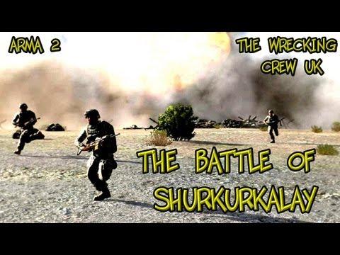 The Battle of SHURKURKALAY - Arma 2 Tactical Realism Combat Simulation - The Wrecking Crew UK