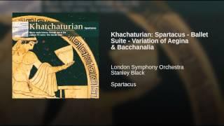 Khachaturian: Spartacus - Ballet Suite - Variation of Aegina & Bacchanalia