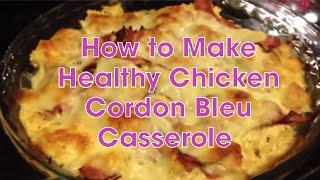 How To Make Healthy Chicken Cordon Bleu Casserole
