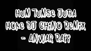 Hum tumse juda hoke (dj chino remix) - anwar rafi