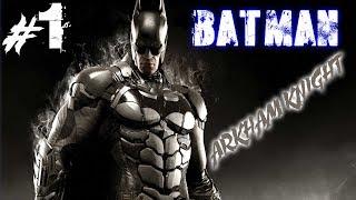 ГДЕ ДЕТОНАТОР?!!! BATMAN ARKHAM KNIGHT   Детальное прохождение на 100%   1 - Серия
