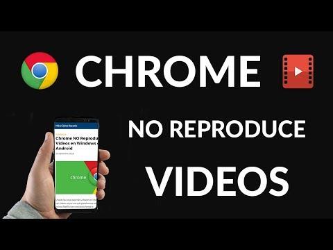 Chrome NO Reproduce Vídeos en Windows o Android