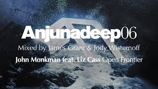 John Monkman feat. Liz Cass - Open Frontier : Anjunadeep 06 Preview