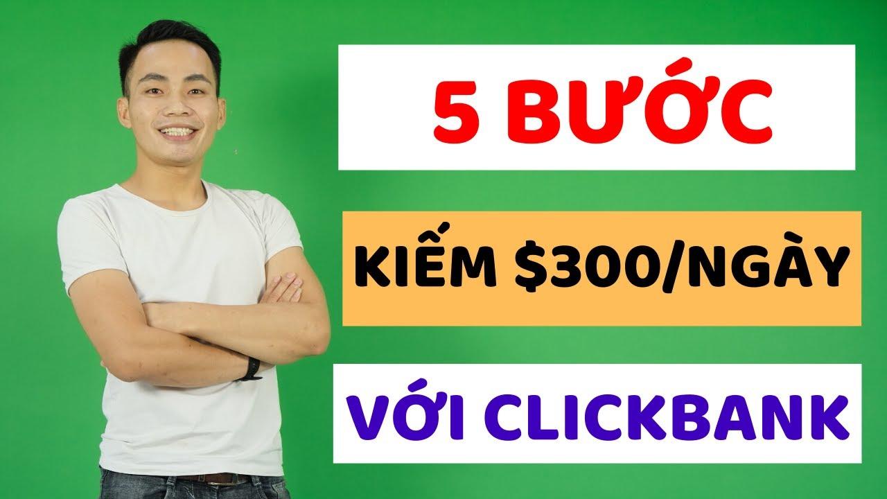 5 Bước Kiếm $300/Ngày Với Clickbank Affiliate Marketing 2019 – Lý Thành Nguyên