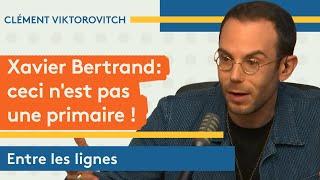 Clément Viktorovitch : Xavier Bertrand, ceci n'est pas une primaire !