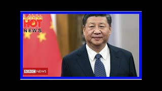 China moves to let Xi extend rule | HOT NEWS