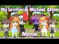 Gambar cover  My brother is Michael Afton Meme  not original  Enjoy ❤️💗🥺