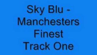 Sky Blu - Manchesters Finest Track One