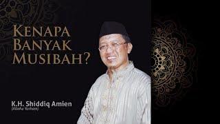K.H. Shiddiq Amien (Allahu Yarham)-Kenapa Banyak Musibah?