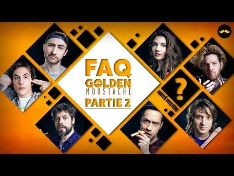 FAQ GOLDEN MOUSTACHE PARTIE 2