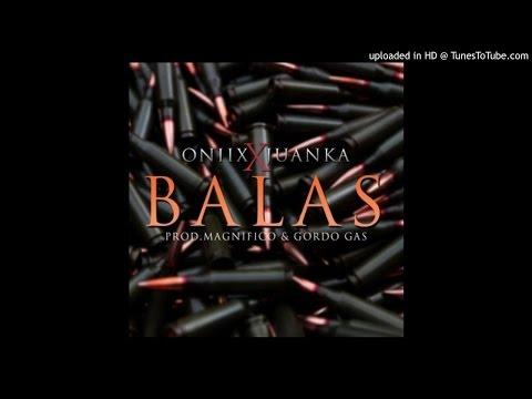Balas - Oniix Ft. Juanka El Problematik